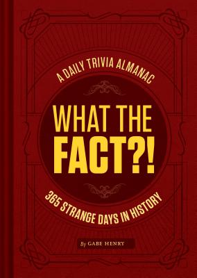 What the Fact?!: A Daily Trivia Almanac of 365 Strange Days in History (Trivia A Day, Educational Gifts, Trivia Facts) Cover Image