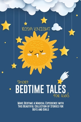 Short Bedtime Tales for Kids: Make Bedtime a Magical Experience with This Beautiful Collection of Stories for Boys and Girls Cover Image