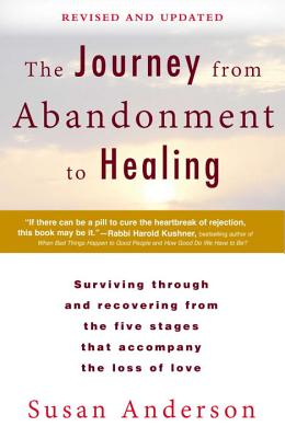 The Journey from Abandonment to Healing: Revised and Updated: Surviving Through and Recovering from the Five Stages That Accompany the Loss of  Love Cover Image