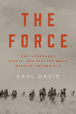 The Force: The Legendary Special Ops Unit and WWII's Mission Impossible Cover Image