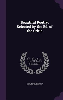 Cover for Beautiful Poetry, Selected by the Ed. of the Critic