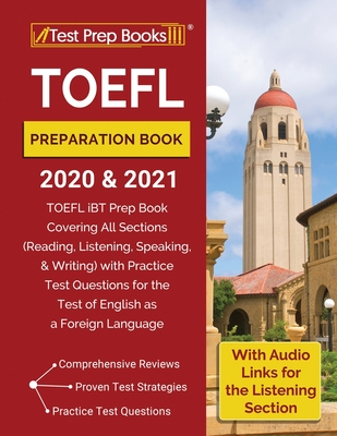 TOEFL Preparation Book 2020 and 2021: TOEFL iBT Prep Book Covering All Sections (Reading, Listening, Speaking, and Writing) with Practice Test Questio Cover Image