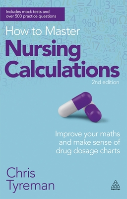 How to Master Nursing Calculations: Improve Your Maths and Make Sense of Drug Dosage Charts Cover Image