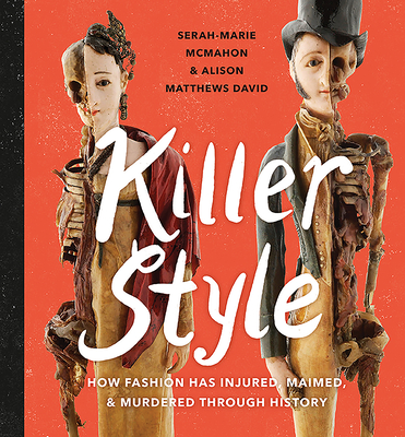 Killer Style: How Fashion Has Injured, Maimed, and Murdered Through History Cover Image