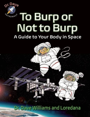 To Burp or Not to Burp: A Guide to Your Body in Space (Dr. Dave -- Astronaut) Cover Image
