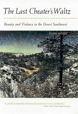The Last Cheater's Waltz: Beauty and Violence in the Desert Southwest Cover Image