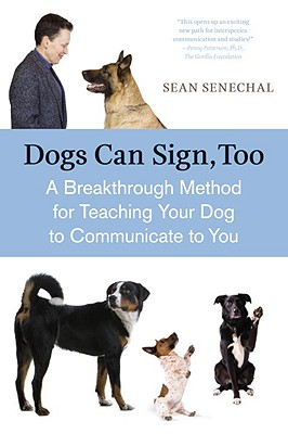 Dogs Can Sign, Too: A Breakthrough Method for Teaching Your Dog to Communicate Cover Image
