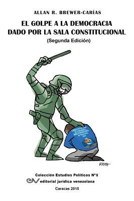 El Golpe a la Democracia Dado Por La Sala Constitucional (Segunda Edición) Cover Image