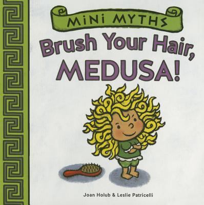 Mini Myths: Brush Your Hair, Medusa! Cover Image