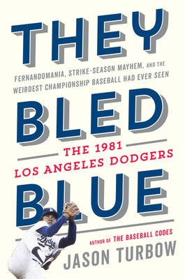 They Bled Blue: Fernandomania, Strike-Season Mayhem, and the Weirdest Championship Baseball Had Ever Seen: The 1981 Los Angeles Dodgers Cover Image