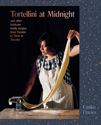 Tortellini at Midnight: And Other Heirloom Family Recipes from Taranto to Turin to Tuscany Cover Image