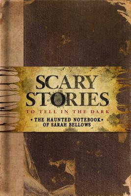 Scary Stories to Tell in the Dark: The Haunted Notebook of Sarah Bellows Cover Image