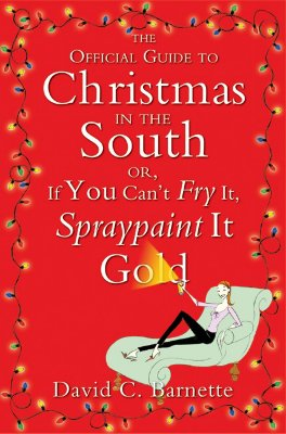 The Official Guide to Christmas in the South: Or, If You Can't Fry It, Spraypaint It Gold Cover Image