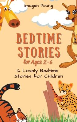Bedtime Stories for Ages 2-6: 12 Lovely Bedtime Stories for Children Cover Image