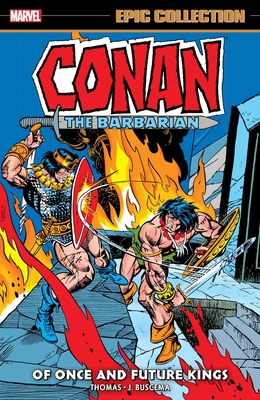 Conan The Barbarian Epic Collection: The Original Marvel Years - Of Once And Future Kings Cover Image
