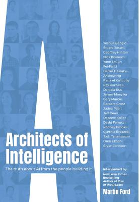 Architects of Intelligence: The truth about AI from the people building it Cover Image