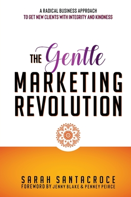 The Gentle Marketing Revolution: A radical business approach to get new clients with integrity and kindness. Cover Image