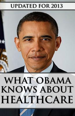 What Obama Knows About Healthcare cover