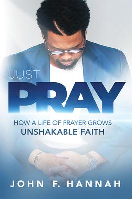 Just Pray: How a Life of Prayer Grows Unshakable Faith Cover Image