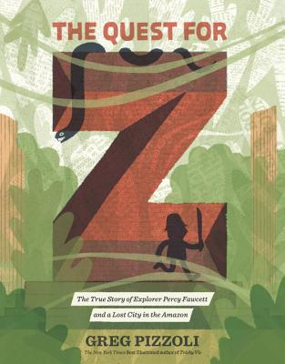 The Quest for Z: The True Story of Explorer Percy Fawcett and a Lost City in the Amazon Cover Image