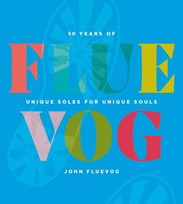 Fluevog: 50 Years of Unique Soles for Unique Souls Cover Image