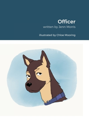 Officer: Inspired By Rachel Morris. Written By Jennifer Morris. Illustrated By Chloe Mooring. Cover Image