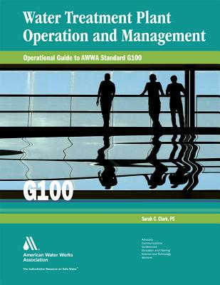Water Treatment Plant Operation and Management: Operational Guide to Awwa Standard G100 Cover Image