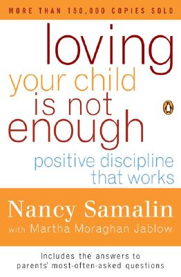 Loving Your Child Is Not Enough: Positive Discipline That Works Cover Image