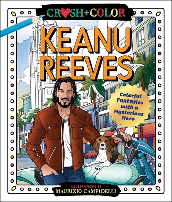 Crush and Color: Keanu Reeves: Colorful Fantasies with a Mysterious Hero Cover Image