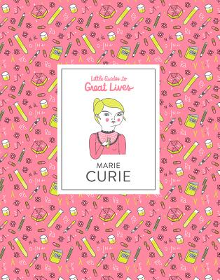 Little Guides to Great Lives: Marie Curie by Isabel Thomas