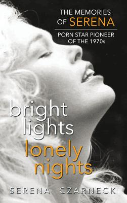 Bright Lights, Lonely Nights - The Memories of Serena, Porn Star Pioneer of the 1970s (hardback) Cover Image