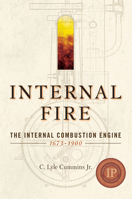 Internal Fire: The Internal Combustion Engine: 1678-1900 Cover Image