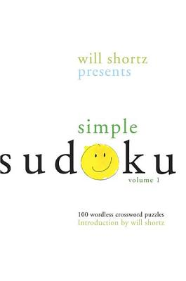 Will Shortz Presents Simple Sudoku Volume 1: 100 Wordless Crossword Puzzles Cover Image