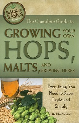 The Complete Guide to Growing Your Own Hops, Malts, and Brewing Herbs: Everything You Need to Know Explained Simply (Back to Basics Growing) Cover Image