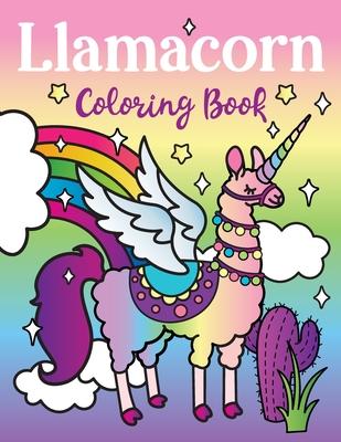 Llamacorn Coloring Book: Rainbow Unicorn Llama Magical Coloring Book - Llamacorn with wings, funny llama drama quotes, floats and cactus fiesta Cover Image