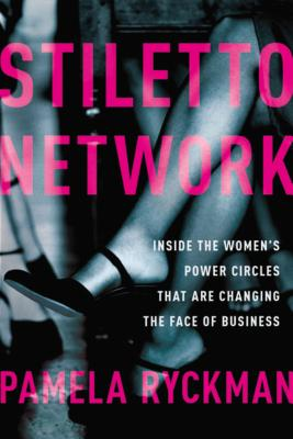 Stiletto Network: Inside the Women's Power Circles That Are Changing the Face of Business Cover Image