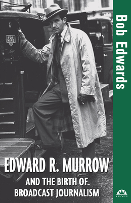 Edward R. Murrow and the Birth of Broadcast Journalism Cover