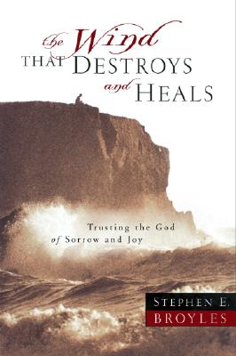 The Wind That Destroys and Heals: Trusting the God of Sorrow and Joy Cover Image