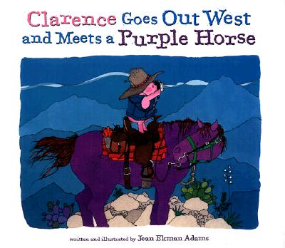 Clarence Goes Out West & Meets a Purple Horse Cover Image
