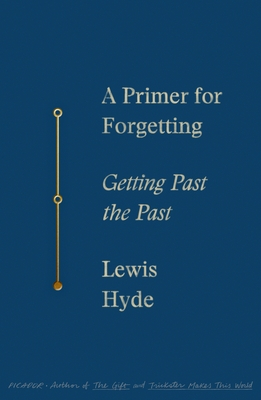 A Primer for Forgetting: Getting Past the Past Cover Image