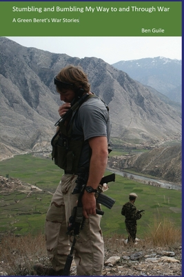 Stumbling and Bumbling My Way to and Through War: A Green Beret's War Stories Cover Image