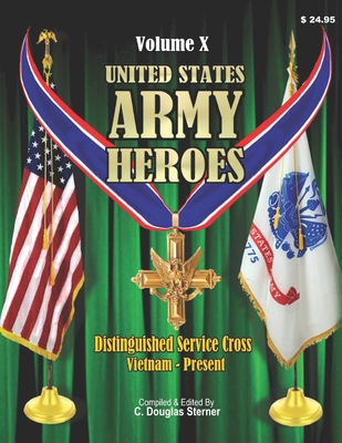 United States Army Heroes - Volume X: Distinguished Service Cross (Vietnam to Present) Cover Image