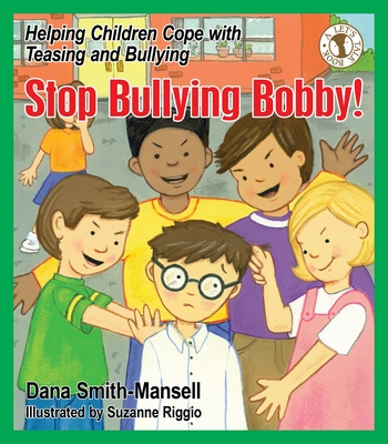 Stop Bullying Bobby!: Helping Children Cope with Teasing and Bullying (Let's Talk Book) Cover Image
