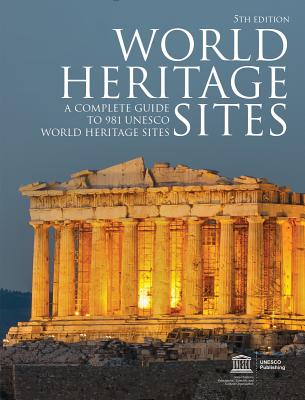World Heritage Sites: A Complete Guide to 981 UNESCO World Heritage Sites Cover Image