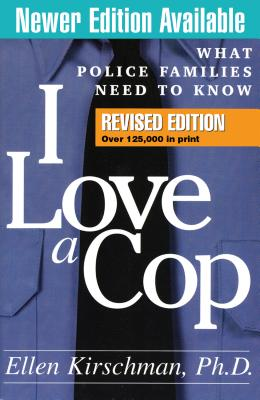 I Love a Cop, Revised Edition: What Police Families Need to Know Cover Image