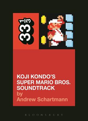 Koji Kondo's Super Mario Bros. Soundtrack (33 1/3) Cover Image