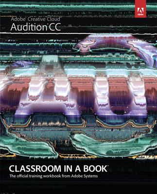 Adobe Audition CC: Classroom in a Book: The Official Training Workbook from Adobe Systems Cover Image