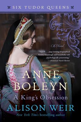 Anne Boleyn, A King's Obsession: A Novel (Six Tudor Queens) Cover Image