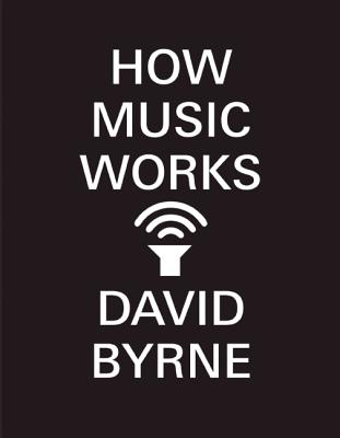 How Music Works (Paperback) By David Byrne