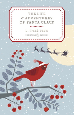 The Life and Adventures of Santa Claus (Penguin Christmas Classics #6) Cover Image